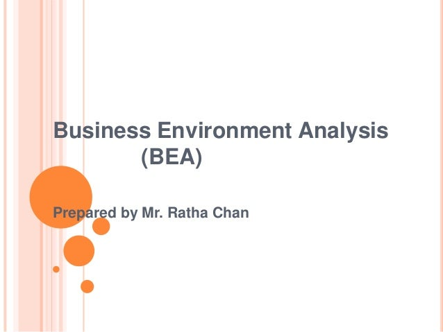 Business Environment Analysis (BEA) Prepared by Mr. Ratha Chan