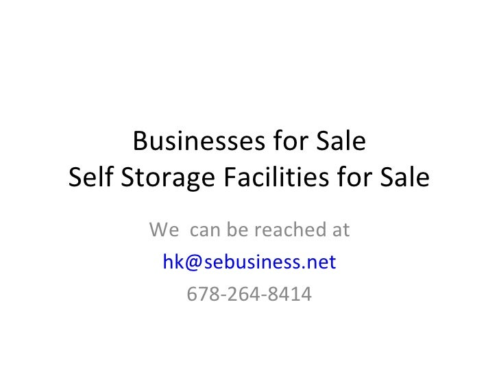 Businesses for Sale Self Storage Facilities for Sale We  can be reached at [email_address] 678-264-8414