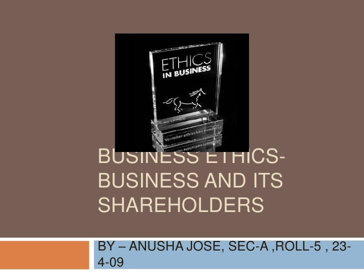 BUSINESS ETHICS- BUSINESS AND ITS SHAREHOLDERS BY – ANUSHA JOSE, SEC-A ,ROLL-5 , 23- 4-09