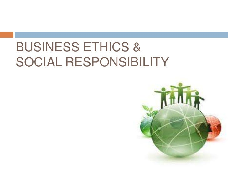 BUSINESS ETHICS &SOCIAL RESPONSIBILITY