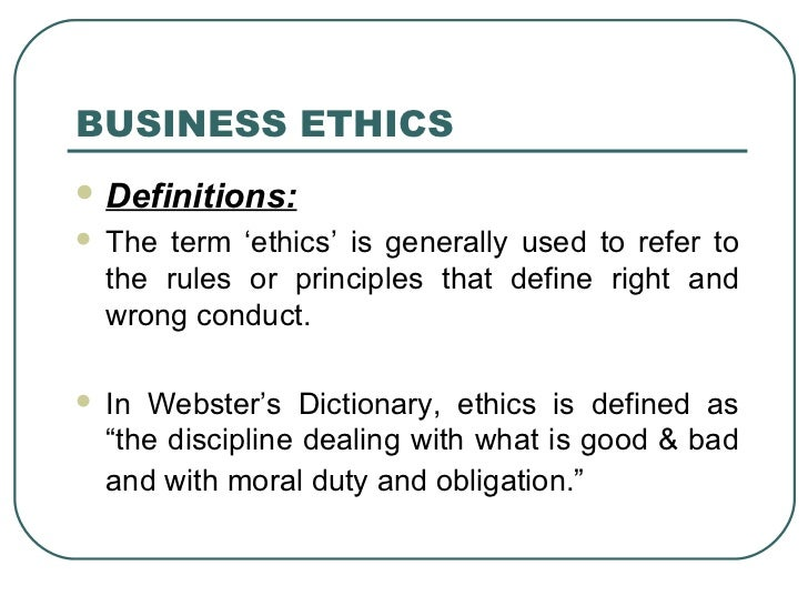 business ethics definition Click for the rest of the definition: business ethics (definition) -- business ethics can be defined as the critical, structured conflict of interest (definition) -- we can define a conflict of interest as a situation in which a person has a.