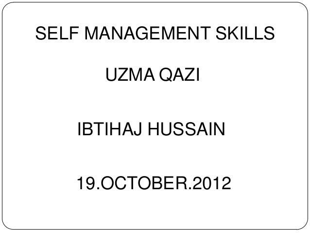SELF MANAGEMENT SKILLS      UZMA QAZI   IBTIHAJ HUSSAIN   19.OCTOBER.2012