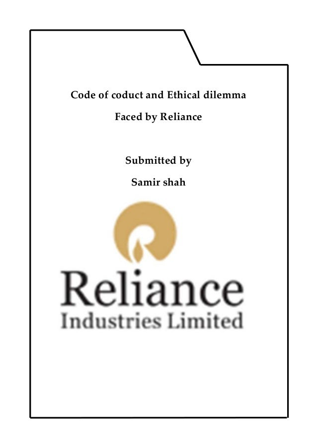 Code of coduct and Ethical dilemma Faced by Reliance  Submitted by Samir shah