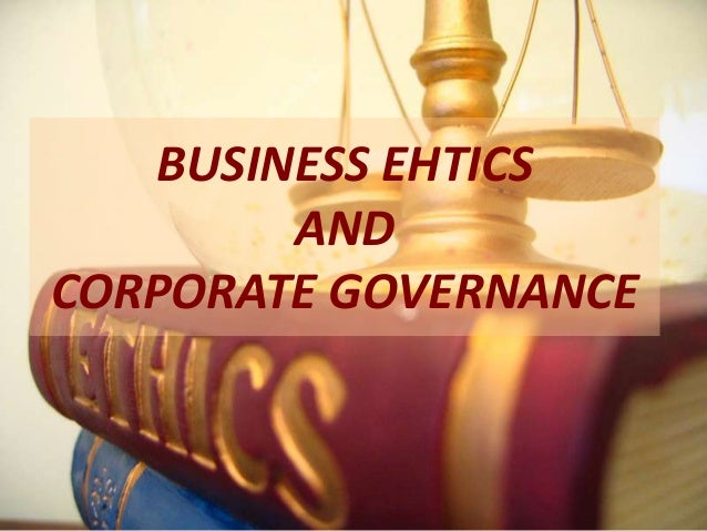 BUSINESS EHTICSANDCORPORATE GOVERNANCE