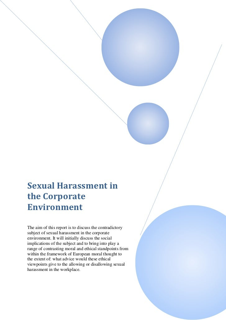 Sexual Harassment inthe CorporateEnvironmentThe aim of this report is to discuss the contradictorysubject of sexual harass...