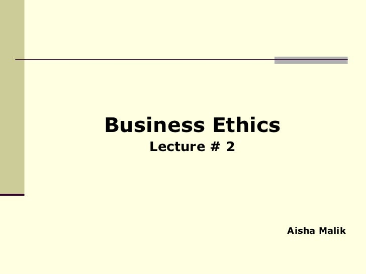 Business ethics lecture # 2