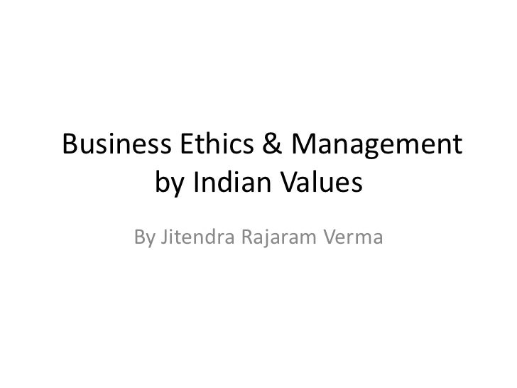 Business Ethics & Management       by Indian Values     By Jitendra Rajaram Verma