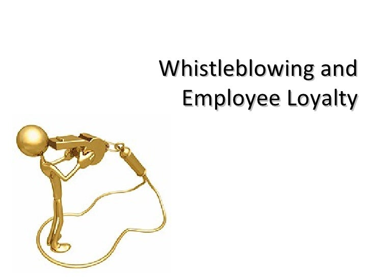 Business Ethics - Whistleblowing and Employee Loyalty