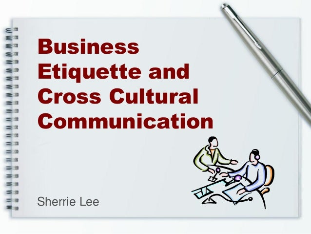 BusinessEtiquette andCross CulturalCommunicationSherrie Lee