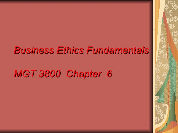 Business Ethics Fundamentals MGT 3800  Chapter  6 1