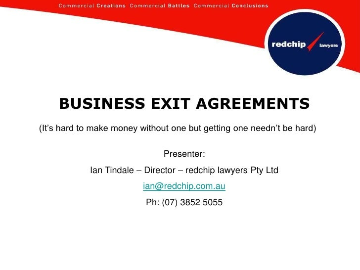BUSINESS EXIT AGREEMENTS<br />(It's hard to make money without one but getting one needn't be hard)<br />Presenter:<br />I...