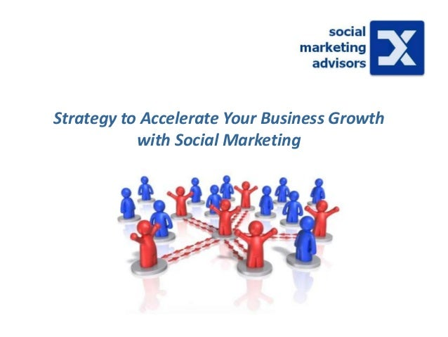 Strategy to Accelerate Your Business Growth           with Social Marketing