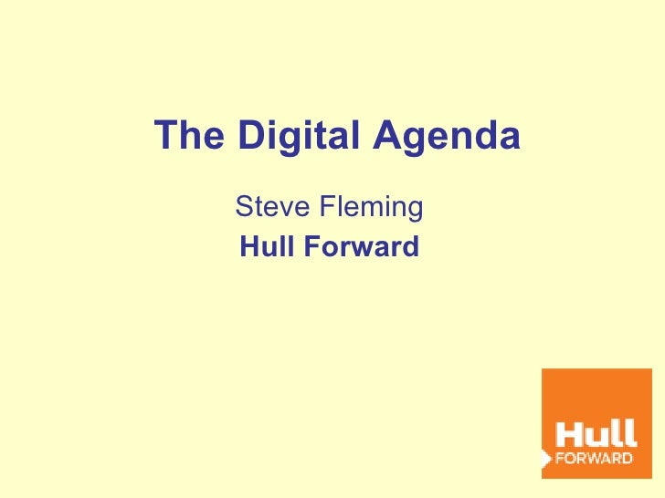 The Digital Agenda Steve Fleming Hull Forward