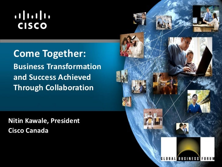 Come Together: Business Transformation and Success Achieved Through CollaborationNitin Kawale, PresidentCisco Canada