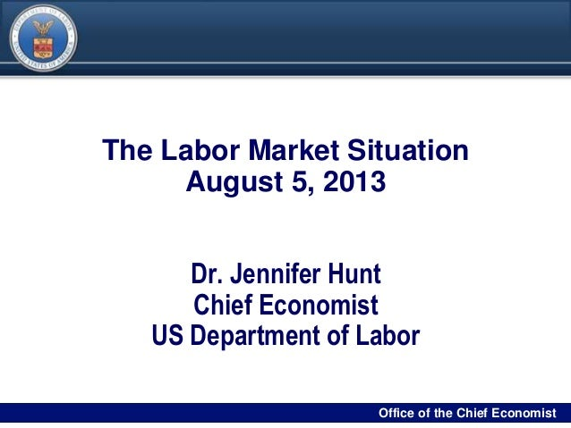 DRAFT 00Filename/RPS Number Office of the Chief Economist0 The Labor Market Situation August 5, 2013 Dr. Jennifer Hunt Chi...