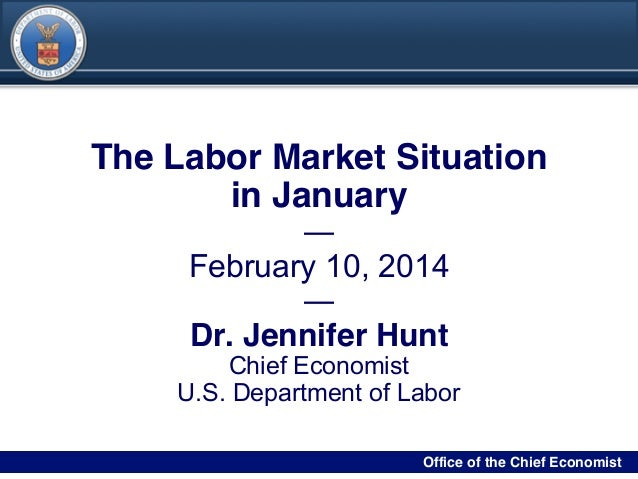 DRAFT  The Labor Market Situation in January February 10, 2014 Dr. Jennifer Hunt  Chief Economist U.S. Department of Labor...