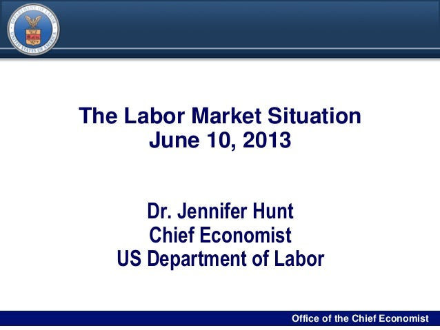 DRAFT00Filename/RPS Number Office of the Chief Economist0The Labor Market SituationJune 10, 2013Dr. Jennifer HuntChief Eco...