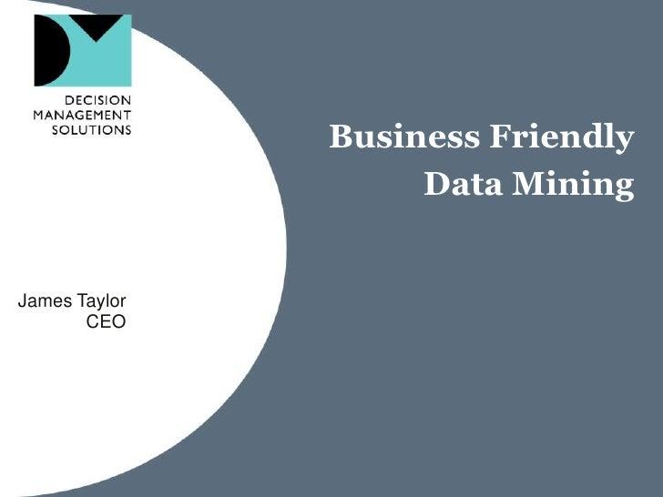 Business Friendly                    Data MiningJames Taylor       CEO