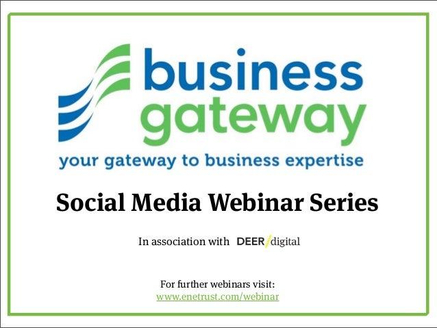 Social Media Webinar Series      In association with          For further webinars visit:         www.enetrust.com/webinar