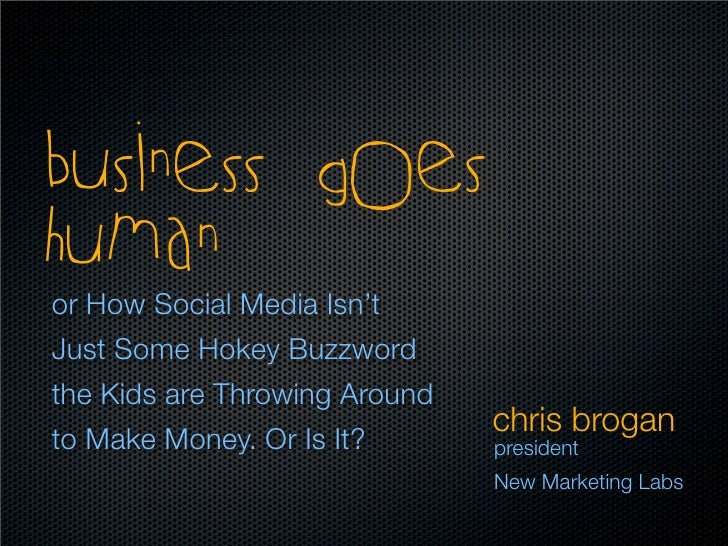 business goes human or How Social Media Isn't Just Some Hokey Buzzword the Kids are Throwing Around                       ...