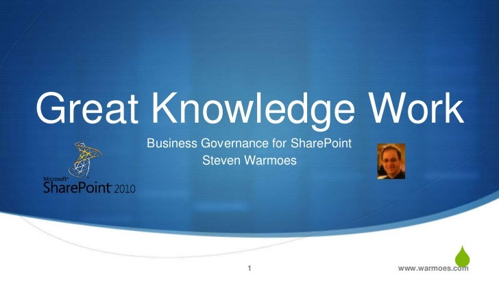 Great Knowledge Work     Business Governance for SharePoint              Steven Warmoes                     1             ...