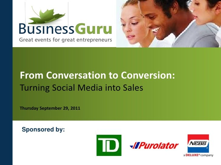 From Conversation to Conversion:Turning Social Media into SalesThursday September 29, 2011Sponsored by: