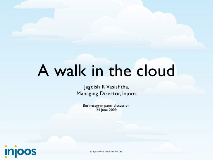 A walk in the cloud        Jagdish K Vasishtha,      Managing Director, Injoos        Businessgyan panel discussion,      ...