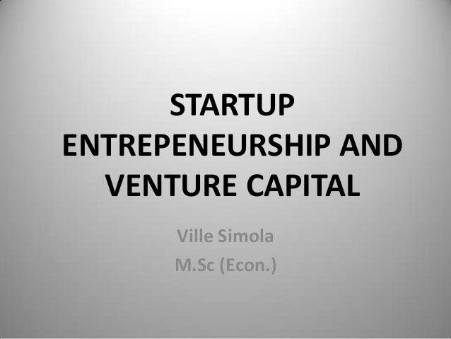 STARTUPENTREPENEURSHIP AND  VENTURE CAPITAL      Ville Simola      M.Sc (Econ.)
