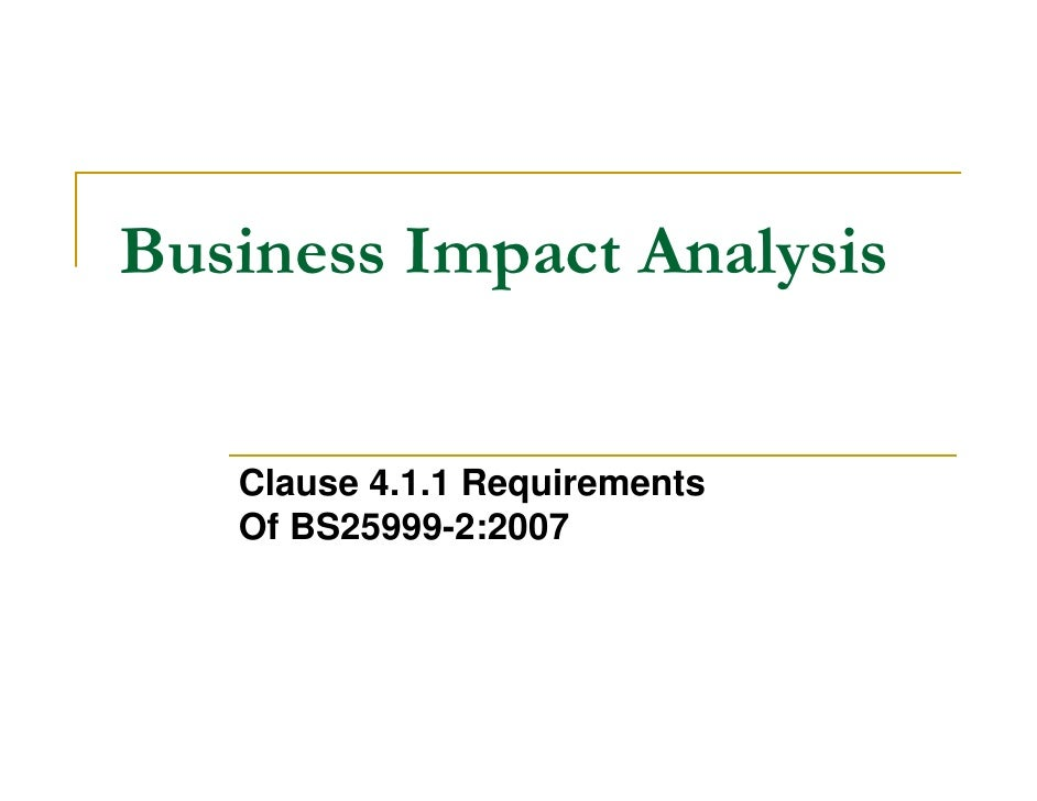 Business Impact Analysis      Clause 4.1.1 Requirements    Of BS25999-2:2007