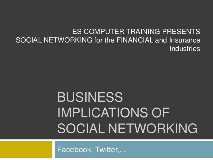 Business Implications of Social Networking <br />Facebook, Twitter,… <br />ES COMPUTER TRAINING PRESENTS<br />SOCIAL NETWO...