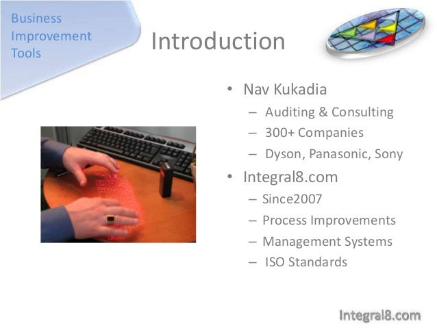 Business Improvement Tools  Introduction • Nav Kukadia – Auditing & Consulting – 300+ Companies – Dyson, Panasonic, Sony  ...