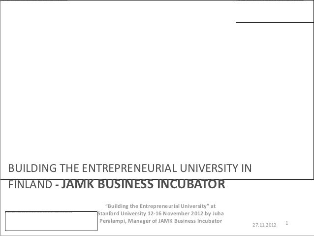 "BUILDING THE ENTREPRENEURIAL UNIVERSITY INFINLAND - JAMK BUSINESS INCUBATOR                  ""Building the Entrepreneurial..."