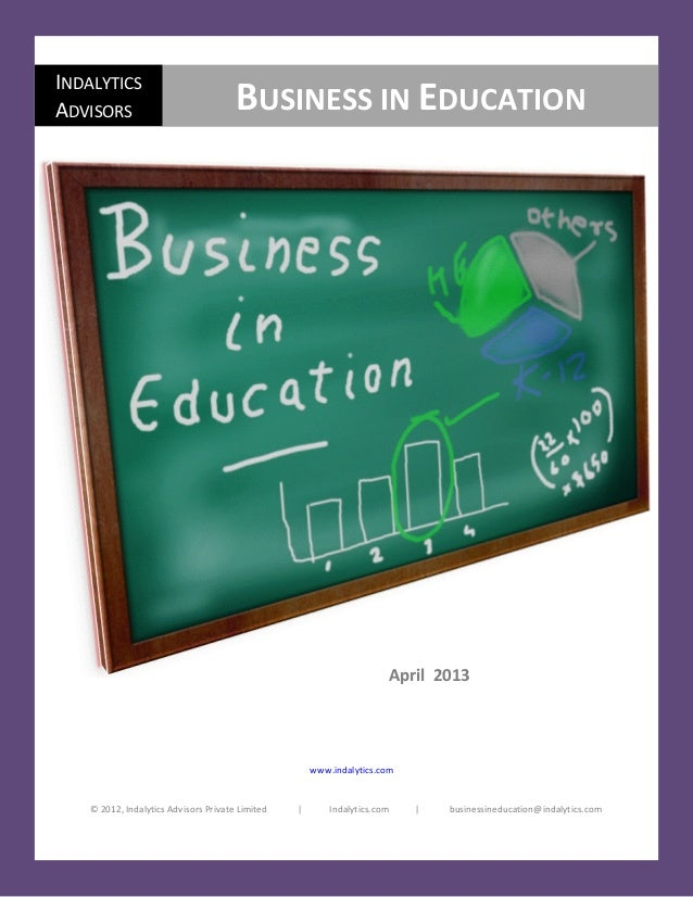 Business in Education April 2013© Indalytics Advisors l www.indalytics.com l businessineducation@indalytics.com 1© 2012, I...