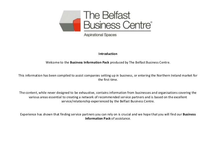 Introduction                  Welcome to the Business Information Pack produced by The Belfast Business Centre.This inform...