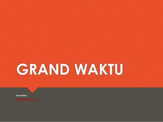 GRAND WAKTUMYANMARwww.grandwaktu.com
