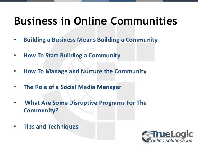 Business in Online Communities•   Building a Business Means Building a Community•   How To Start Building a Community•   H...