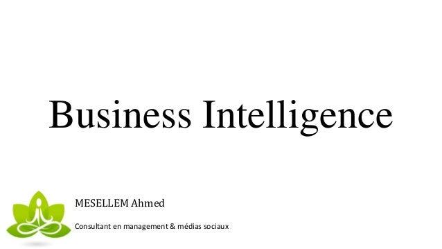 Business Intelligence MESELLEM Ahmed Consultant en management & médias sociaux