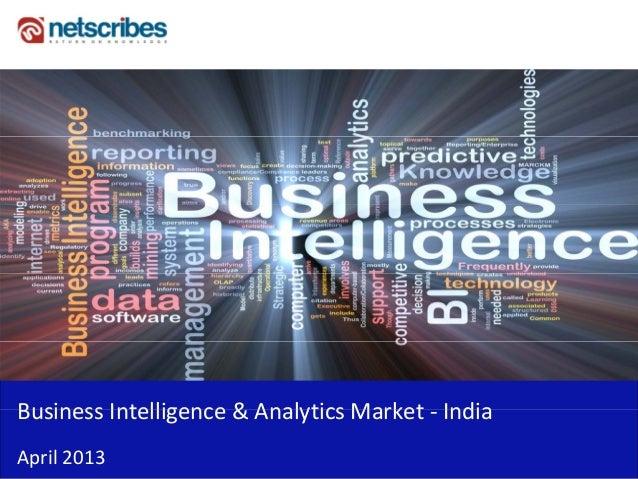 Business Intelligence & Analytics Market IndiaBusinessIntelligence&AnalyticsMarket‐ IndiaApril2013