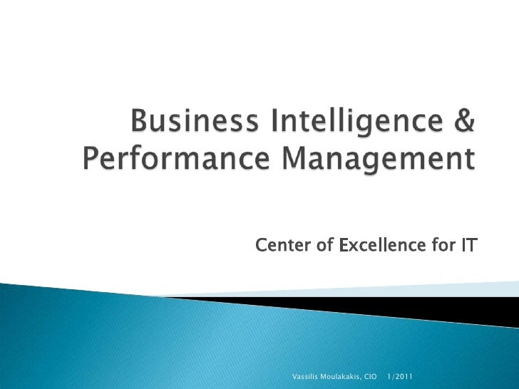 Business Intelligence & Performance Management<br />Center of Excellence for IT<br />1/2011<br />Vassilis Moulakakis, CIO<...