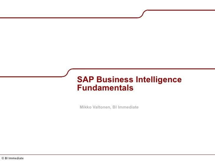SAP Business Intelligence Fundamentals Mikko Valtonen, BI Immediate