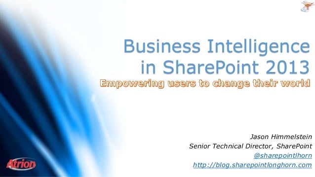 Business Intelligence in SharePoint 2013  Jason Himmelstein Senior Technical Director, SharePoint @sharepointlhorn http://...
