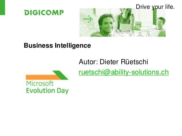 Drive your life.Business IntelligenceAutor: Dieter Rüetschiruetschi@ability-solutions.ch