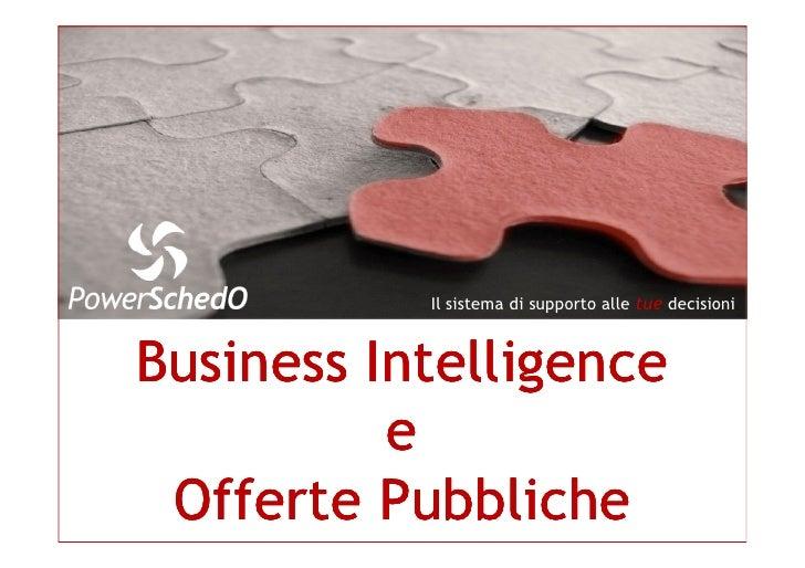Il sistema di supporto alle tue decisioniBusiness Intelligence          e Offerte Pubbliche