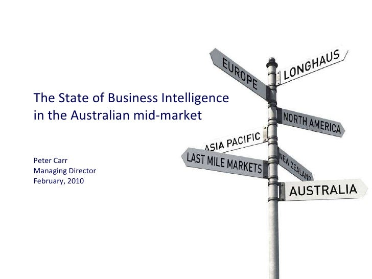 The State of Business Intelligence in the Australian mid-market Peter Carr Managing Director February, 2010