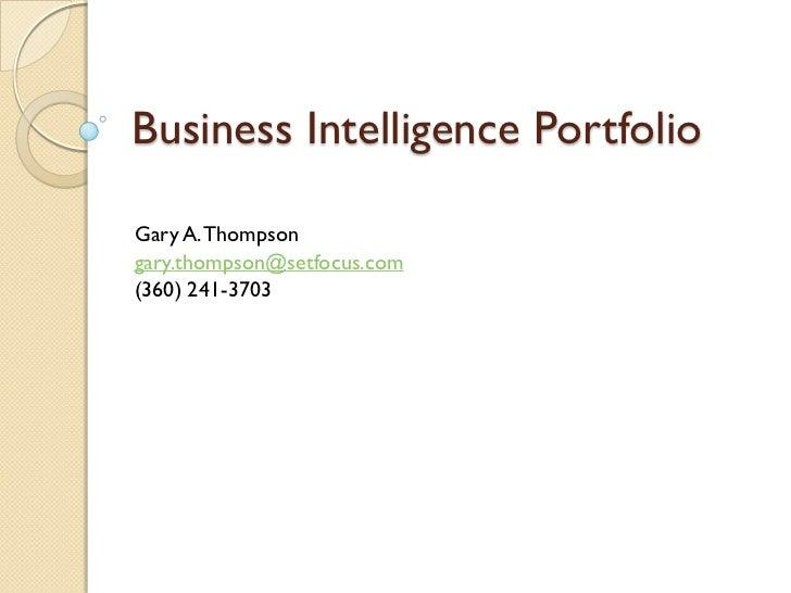 Business Intelligence Portfolio  Gary A. Thompson gary.thompson@setfocus.com (360) 241-3703