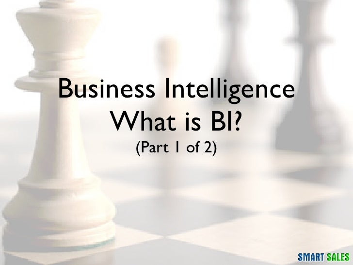 Business Intelligence     What is BI?       (Part 1 of 2)