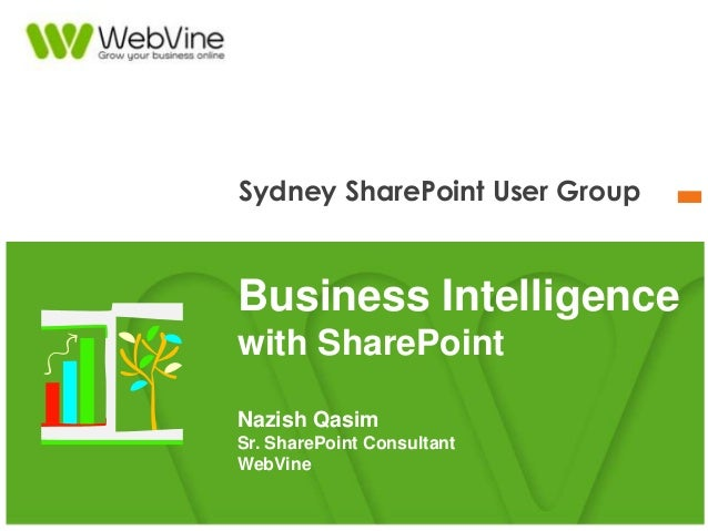 Sydney SharePoint User Group Business Intelligence with SharePoint Nazish Qasim Sr. SharePoint Consultant WebVine