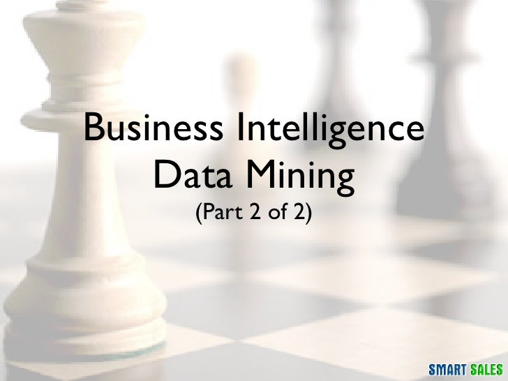 Business Intelligence     Data Mining       (Part 2 of 2)