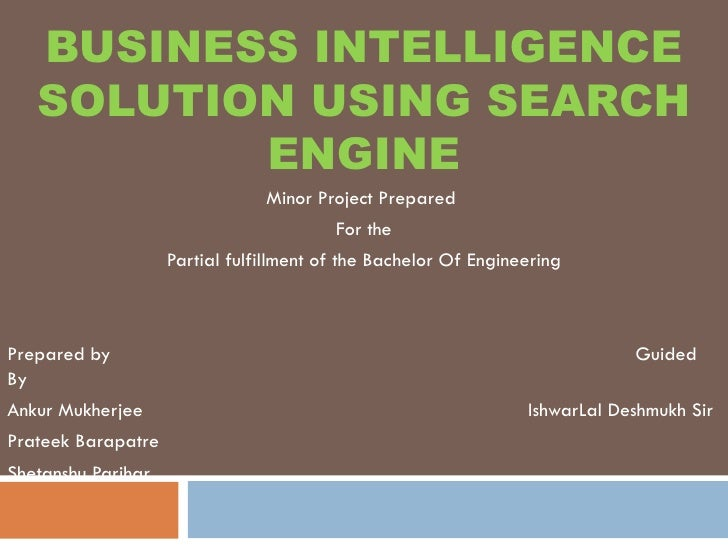 BUSINESS INTELLIGENCE SOLUTION USING SEARCH ENGINE Minor Project Prepared  For the Partial fulfillment of the Bachelor Of ...