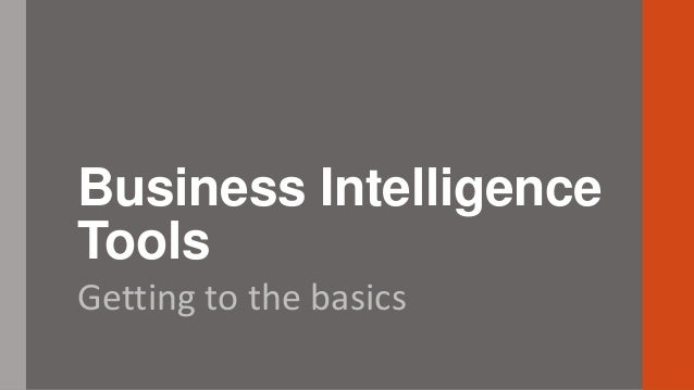 Business Intelligence Tools Getting to the basics